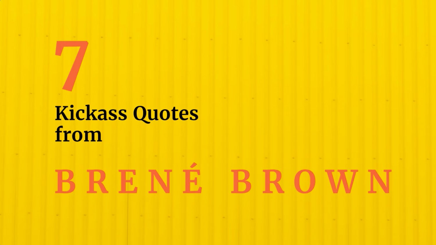 Brené Brown is a kickass quote creator.